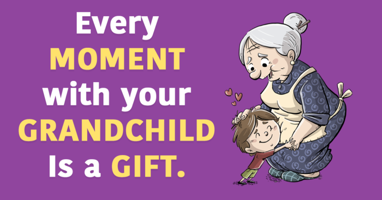 Every MOMENT with your GRANDCHILD Is a GIFT.