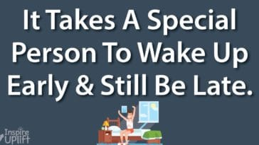 It Takes A Special Person To Wake Up Early And Still Be Late.