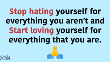 Stop hating yourself for everything you aren't and start loving yourself…