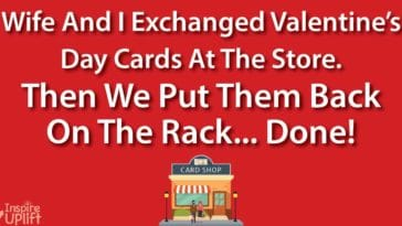 wife and I exchanged valentine's day cards at the store. Then we put them back at the rack... Done!