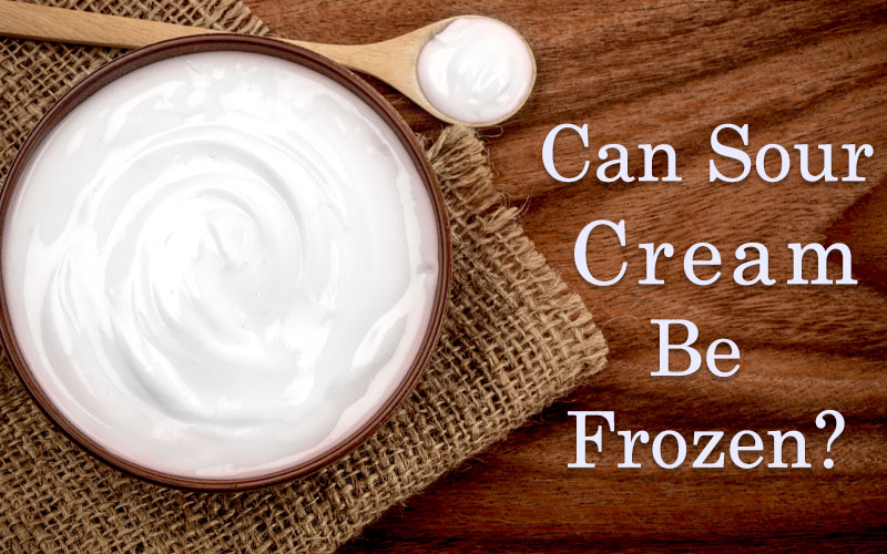 Can Sour Cream Be Frozen