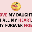I love my daughter with all my heart. She is my forever friend
