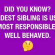 did you know the oldest sibling is usually the most well behaved