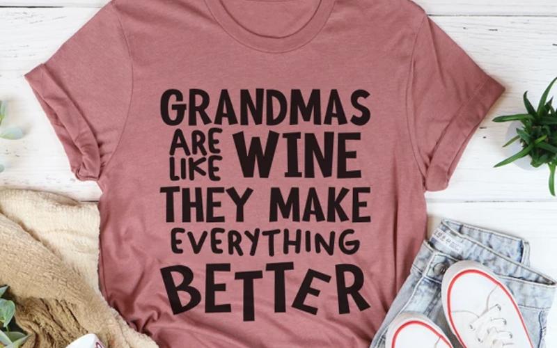 Grandmas Are Like Wine They Make Everything Better Tee
