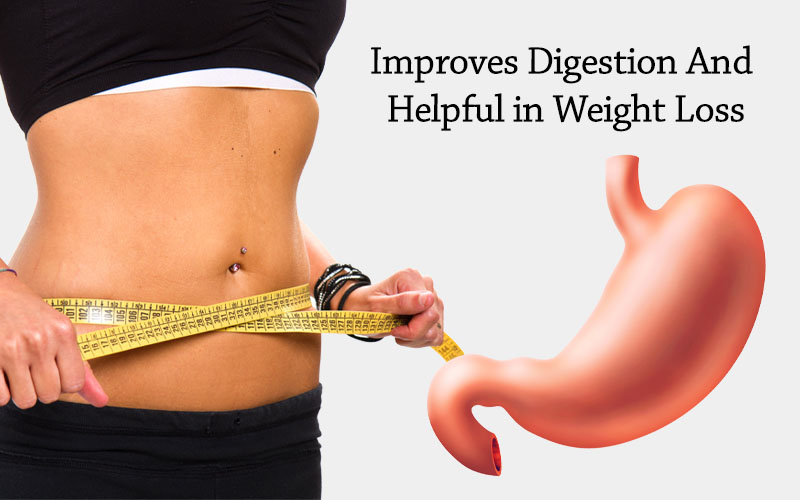 Improves Digestion & Helpful in Weight Loss