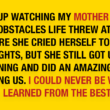 I Grew Up Watching My Mother Handle Any Obstacle Life Threw…