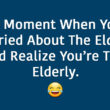 THAT MOMENT WHEN YOU'RE WORRIED ABOUT THE ELDERLY