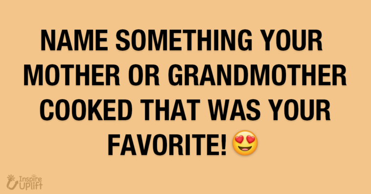 Name Something Your Mother or Grandmother Cooked