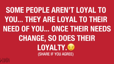 Some people arent loyal to you