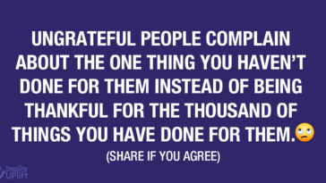 Ungrateful people complain about the one thing you havent done for them