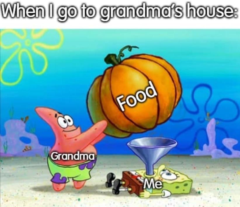 when i go to granma house
