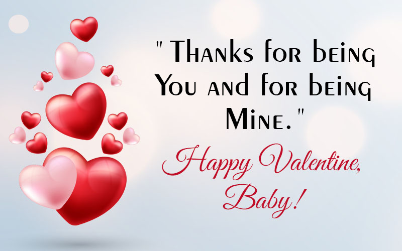 Thanks for being you and for being mine. Happy Valentine, Baby