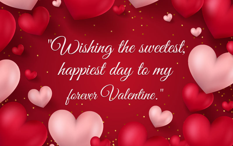 Wishing the sweetest, happiest day to my forever Valentine
