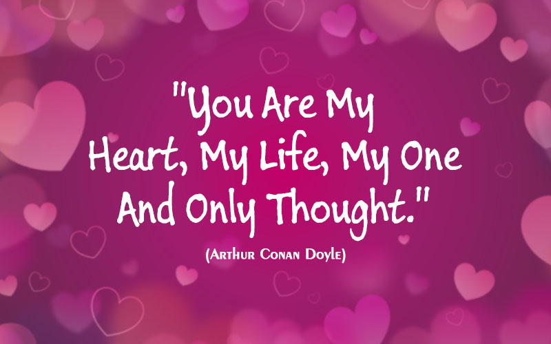 You are my heart, my life, my one, and only thought