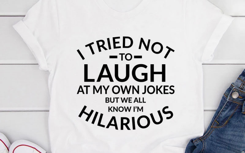 I Tried Not To Laugh At My Own Jokes Tee