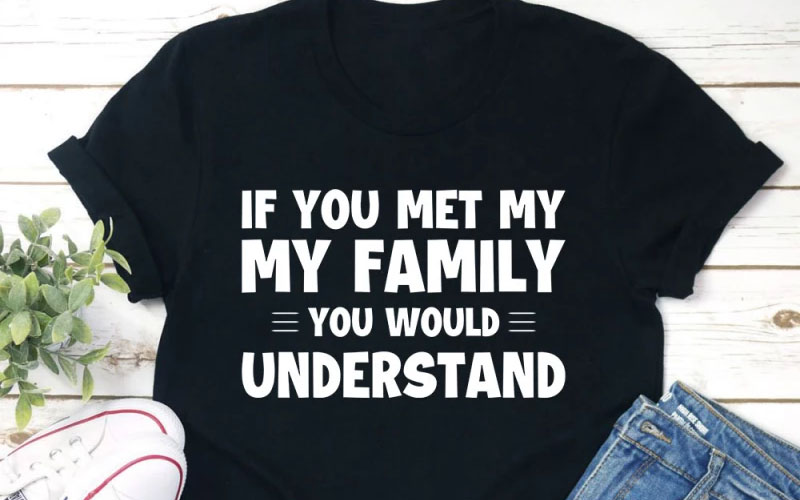 If You Met My Family T-Shirt