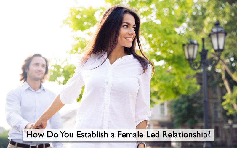 how do you establish a female led relationship