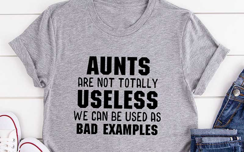 Aunts Are Not Totally Useless T-Shirt