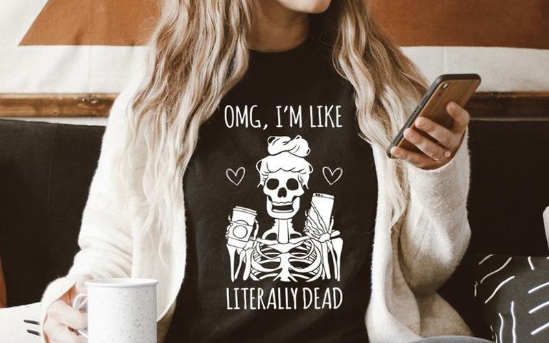 Omg I'm Like Literally Dead Tee