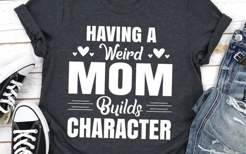 Having A Weird Mom Builds Character