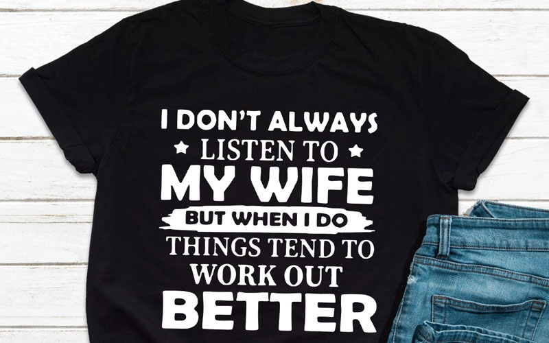 I Don't Always Listen To My Wife