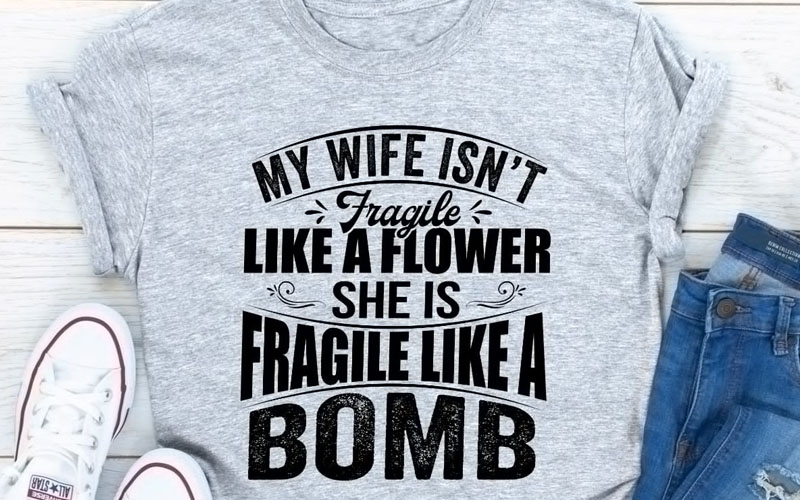 My Wife Isn't Fragile Like A Flower She Is Fragile Like A Bomb
