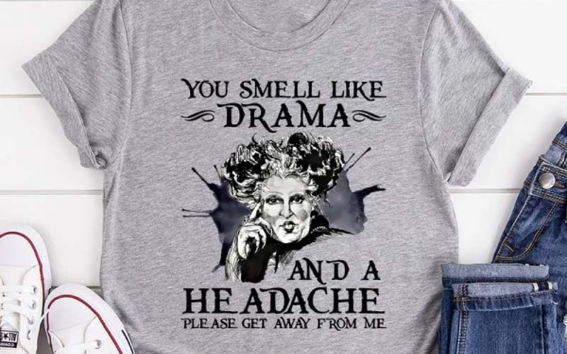 You Smell Like Drama And A Headache T-Shirt For Halloween Party